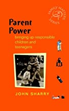 Parent Power: Bringing Up Responsible Children and Teenagers (Family Matters Book 13)