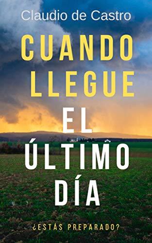 Cuando Llegue el Último Día: ¿Estás preparado? (Libros sobre los últimos tiempos nº 5) (Spanish Edition)