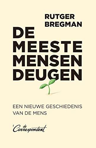 De meeste mensen deugen: een nieuwe geschiedenis van de mens (Dutch Edition)