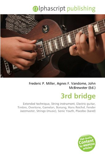 3rd bridge: Extended technique, String instrument, Electric guitar, Timbre, Overtone, Gamelan, Bonang, Hans Reichel, Fender Jazzmaster, Strings (music), Sonic Youth, Placebo (band)