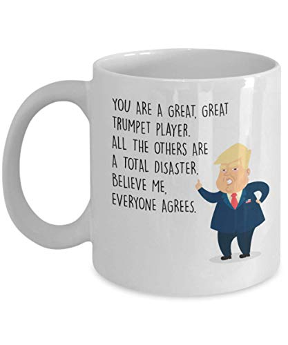 Funny Trumpet Player Coffee Mug - President Donal Trump - Best Personalized Custom Gifts For Trumpet Assistants Trumpet Trainers Students Teachers Professors - White Ceramic Cup - You Are Great