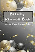 Birthday Reminder Book - Special Days To Remember: Special Date Reminder Book For Birthdays and Anniversaries Perpetual Calendar Date Keeper Birthday Organizer Book by Month