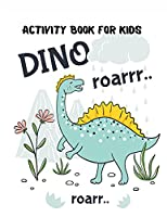 Activity Book for Kids Dino Roarrr: 0 Activities Including Coloring, Dot-to-Dots & Spot the Difference, Color by number, Find the differences, Word Search page with Included Solutions and More!