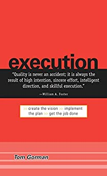 Execution: Create the Vision. Implement the Plan. Get the Job Done. by [Tom Gorman]