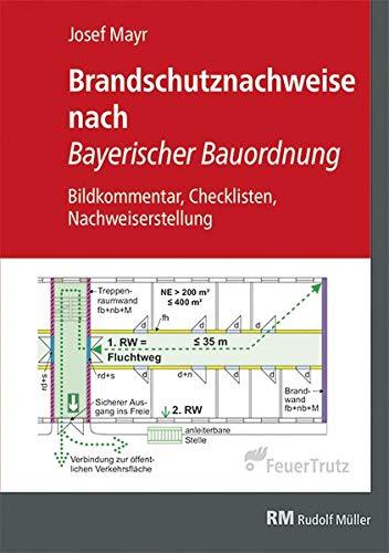 Brandschutznachweise nach Bayerischer Bauordnung: Bildkommentar, Checklisten, Nachweiserstellung: Bildkommentar, Checklisten, Konzepterstellung