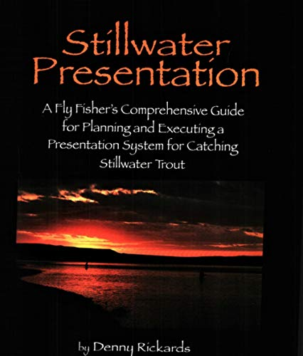 Stillwater Presentation - A Fly Fishers Comprehensive Guide for Planning and Executing a Presentation System for Catching Stillwater Trout