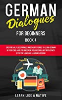 German Dialogues for Beginners Book 4: Over 100 Daily Used Phrases and Short Stories to Learn German in Your Car. Have Fun and Grow Your Vocabulary with Crazy Effective Language Learning Lessons (German for Adults)