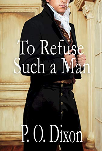 To Refuse Such a Man: A Pride and Prejudice Variation by [P. O. Dixon]