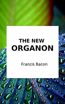 The New Organon by [Francis Bacon]