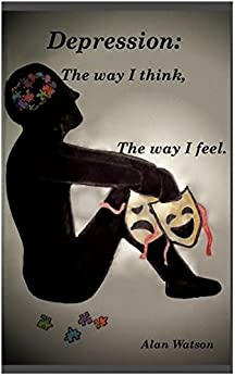 Depression: The Way I Think, The Way I Feel: TWITTWIF by [Alan Watson]