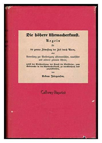 Die höhere Uhrmacherkunst: Regeln für die genaue Abmessung der Zeit durch Uhren (Callwey Reprints)