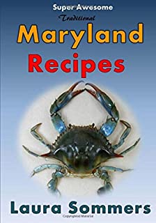 Super Awesome Traditional Maryland Recipes: Crab Cakes, Blue Crab Soup, Softshell Crab Sandwich, Ocean City Boardwalk French Fries (Cooking Around the World) (Volume 1)