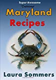 Super Awesome Traditional Maryland Recipes: Crab Cakes, Blue Crab Soup, Softshell Crab Sandwich, Ocean City Boardwalk French Fries (Recipes From Around the World) (Volume 1) Paperback – March 26, 2016 by Laura Sommers (Author)