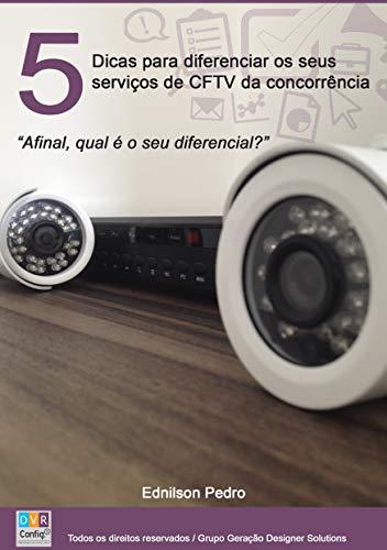 5 Passos para Diferenciar seus Serviços de CFTV da Concorrência: Ter diferencial na prestação de serviços de CFTV é fundamental, Atraia mais clientes e ... Tecnologia e Segurança Eletrônica Livro 1)
