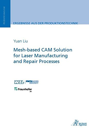 Mesh-based CAM Solution for Laser Manufacturing and Repair Processes (Ergebnisse aus der Produktionstechnik)