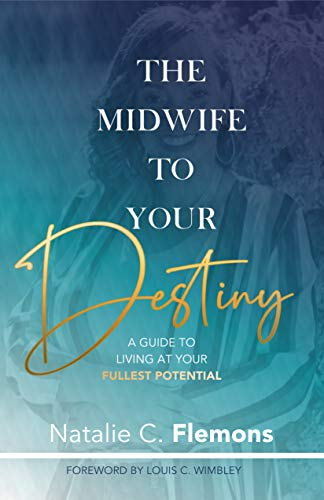 The Midwife To Your Destiny: A Guide To Living At Your Fullest Potential (English Edition)