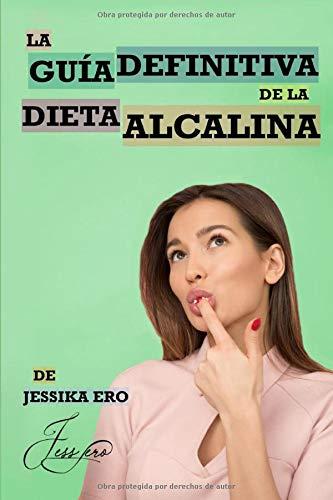 La Guía Definitiva de la Dieta Alcalina | Descubre paso a paso cómo perder peso con la milagrosa dieta del pH y las recetas alcalinas: (Dieta Alcalina Libro en Español/Alkaline Diet book in Spanish)