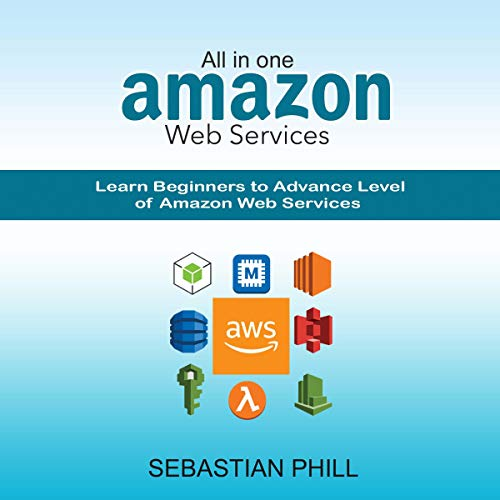 All-in-One Amazon Web Services: Learn Beginners to Advance Level of Amazon Web Services cover art