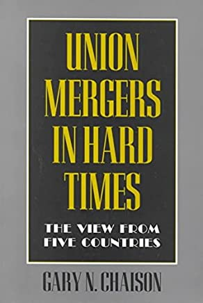 [(Union Mergers in Hard Times : The View from Five Countries)] [By (author) Gary N. Chaison ] published on (December, 1996)