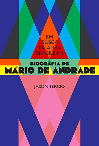 Em busca da alma brasileira – biografia de Mário de Andrade