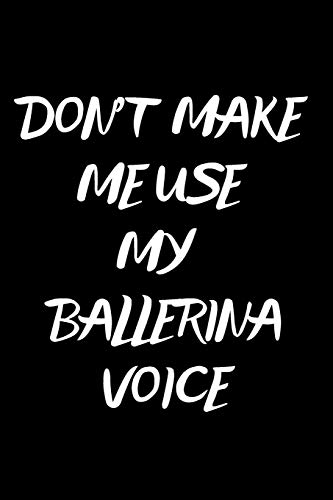 Don't Make Me Use My Ballerina Voice: Notebook/Journal for Ballerinas to Writing (6x9 Inch. 15.24x22.86 cm.) Journal Lined Paper 120 Blank Pages (WHITE&BLACK Pattern)