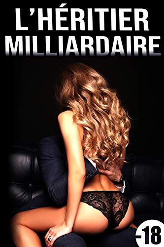 L'Héritier Milliardaire (-18): (New Romance Adulte)