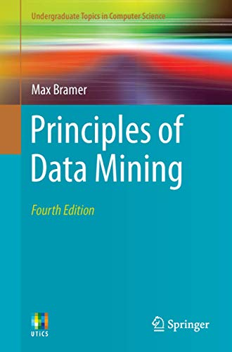 Compare Textbook Prices for Principles of Data Mining Undergraduate Topics in Computer Science 4th ed. 2020 Edition ISBN 9781447174929 by Bramer, Max