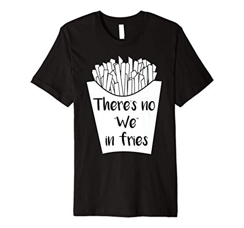 """There is no """"We"""" in Fries French Fry T-Shirt"""