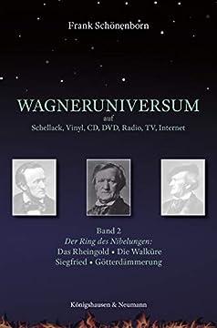Wagneruniversum auf Schellack, Vinyl, CD, DVD, Radio, TV, Internet. Band 2: Der Ring des Nibelungen: Rheingold, Die Walküre, Siegfried, Die Götterdämmerung