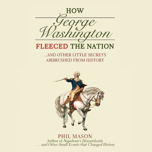 How George Washington Fleeced the Nation audiobook cover art