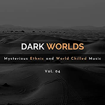 Dark Worlds - Mysterious Ethnic And World Chilled Music Vol. 04