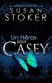 Un Héros pour Casey (Delta Force Heroes t. 7) par [Susan Stoker, Alexia Vaz, Valentin Translation]