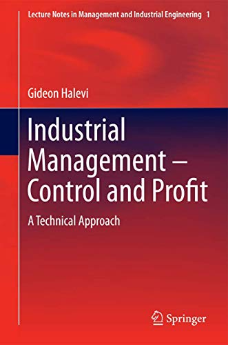 Compare Textbook Prices for Industrial Management- Control and Profit: A Technical Approach Lecture Notes in Management and Industrial Engineering 2014 Edition ISBN 9783319034690 by Halevi, Gideon