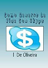 Como Ganarse La Vida Con Skype: Cómo Ganar Dinero Online: Volume 1