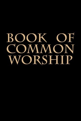 Book of Common Worship: Presbyterian Book of Common Worship and Administration of the Sacraments and Other Ordinances and Rites of the Church