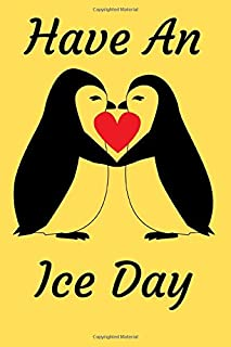 Have An Ice Day: Lovely Day Journal. Anniversary Gifts For Him. Perfect Valentine Gift For Her