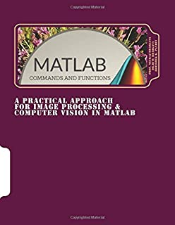 A Practical Approach for Image Processing & Computer Vision In MATLAB: A Practical Approach for Image Processing & Computer Vision In MATLAB