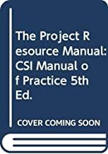 The Project Resource Manual: CSI Manual of Practice, 5th Ed.