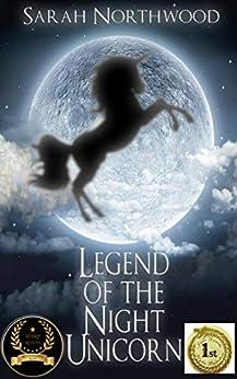 Legend of the Night Unicorn by [Sarah Northwood]