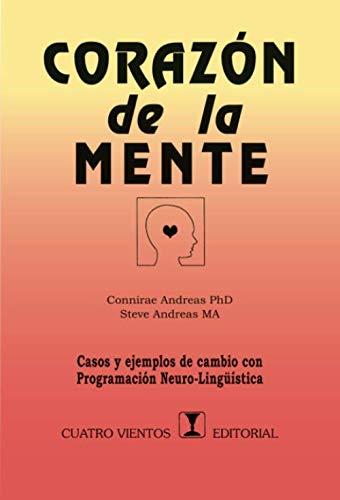 Corazón de la Mente: Casos y ejemplos de cambio con Programación Neuro-lingüística (Spanish Edit