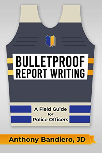Compare Textbook Prices for Bulletproof Report Writing: A Field Guide for Law Enforcement  ISBN 9798623055354 by Bandiero, Anthony