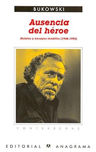 Ausencia del héroe: Relatos y ensayos inéditos (1946-1992) (Contraseñas)