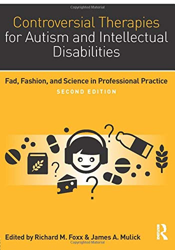 Compare Textbook Prices for Controversial Therapies for Autism and Intellectual Disabilities 2 Edition ISBN 9781138802230 by Foxx, Richard M.,Mulick, James A.