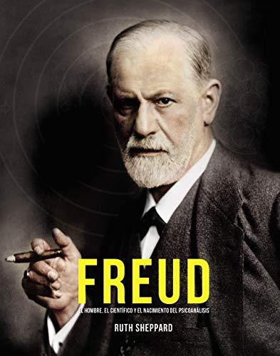 Freud: El hombre, el científico y el nacimiento del psicoanálisis (Libros Singulares)