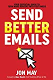 Send Better Emails: Your Essential Guide To Turn More Readers Into Customers (English Edition)