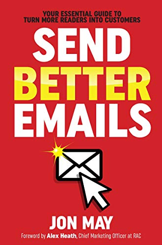 Send Better Emails: Your Essential Guide To Turn More Readers Into Customers (English...