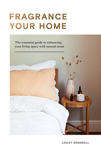 Fragrance Your Home: The Essential Guide to Enhancing Your Living Space with Natural Scent