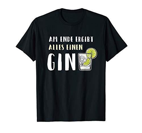 Alles Ergibt Einen GIN Alkohol Lustiges Gin Tonic T-Shirt