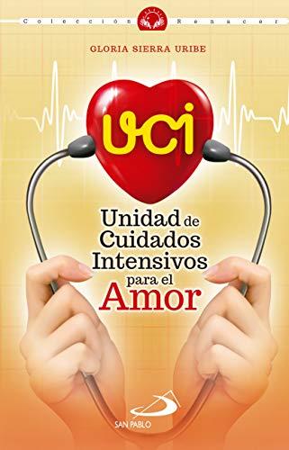 UCI: Unidad de Cuidados Intensivos para el Amor (9789587686470) (Spanish Edition)