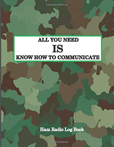 all you need is know how to communicate, Ham Radio Log Book: enthusiasts logging amateur radio station oprator journal to track and orginaze your ... and activities radio with a notes section